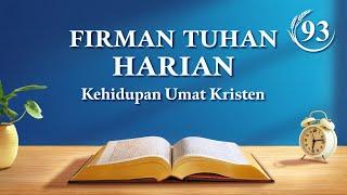 "Firman Tuhan Harian - ""Tuhan dan Manusia akan Masuk ke Tempat Perhentian Bersama-sama"" - Kutipan 93"