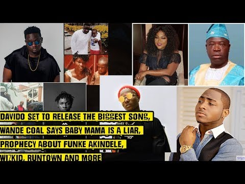 Davido Set To Put Out The Biggest Song, Wande Coal Vs Baby Mama, Bad Prophecy About Funke Akindele