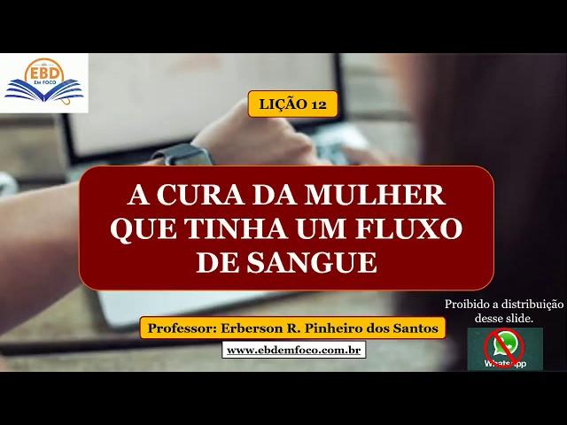 LIÇÃO 12 - A CURA DA MULHER QUE TINHA UM FLUXO DE SANGUE