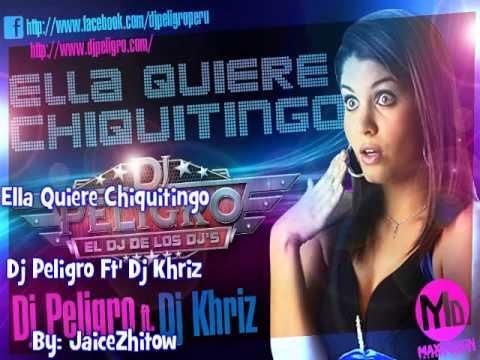 Download Ella Quiere Chiquitingo   Dj Peligro  [El 'DJ' De Los DJ's] 2012