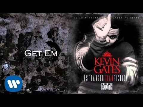 Kevin Gates - Get Em