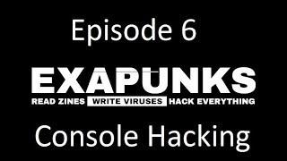 EXAPUNKS - Episode 6 - Console Hacking