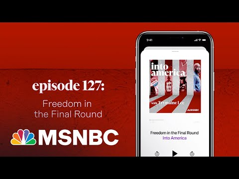 Freedom in the Final Round   Into America Podcast – Ep. 127   MSNBC