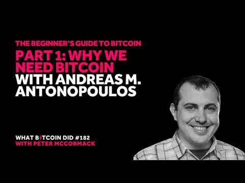 Beginner's Guide #1: Andreas M. Antonopoulos on Why We Need Bitcoin