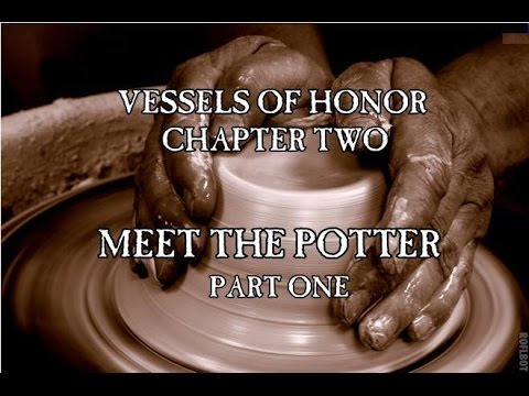 Vessels of Honor - Chapter 2: Meet The Potter (Part 1)