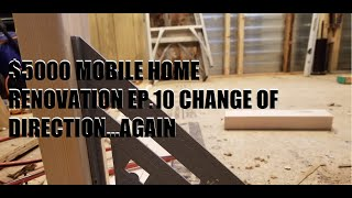 #2019 $5000 SINGLE WIDE MOBILE HOME RENOVATION EP.10 CHANGE OF DIRECTION...AGAIN