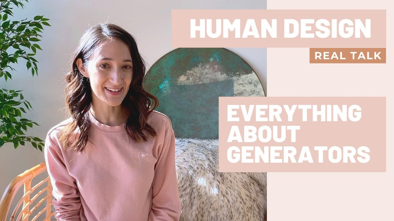 HUMAN DESIGN - REAL TALK, Featuring the GENERATOR Human Design Type!