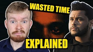 Wasted Time Is the SADDEST Song | The Weeknd Lyrics Explained