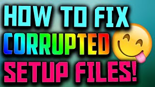 How To Fix **Setup files are corrupted.Please obtain a new copy of the program**