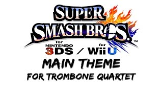 Main Theme - Super Smash Bros 3DS/Wii U - Trombone Quartet