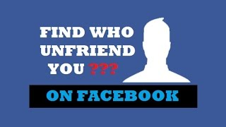 How to Check Who Unfriend you on Facebook | Updated & 100% Working 2017