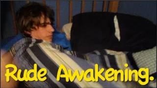 Rude Awakening.