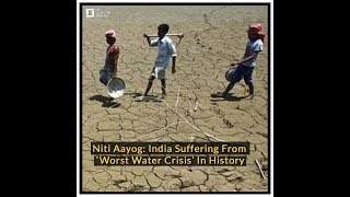 Niti Aayog: India Suffering From 'Worst Water Crisis' In History