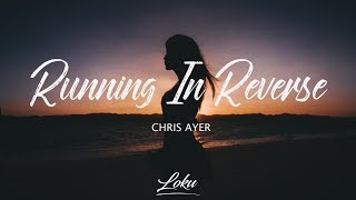 Chris Ayer - Running in Reverse (Lyrics)