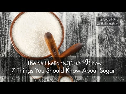 7 Things You Should Know About Sugar - Self Reliant Living #040