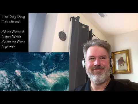 The Daily Doug: All the Works of Nature Which Adorn the World (Nightwish) Reaction   (Ep 206)