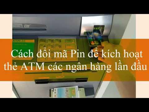 Cách đổi mã Pin để kích hoạt thẻ ATM các ngân hàng lần đầu Tại sao cần kích hoạt thẻ ATM ngân hàng