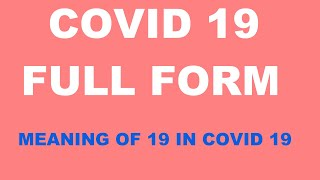 COVID 19 FULL FORM – WHAT IS THE MEANING OF 19 IN COVID 19