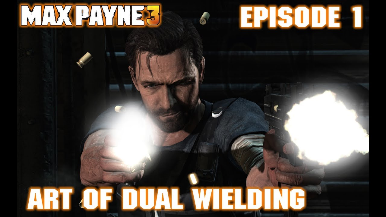 Episode 1 M10 The Art Of Dual Wielding Max Payne 3
