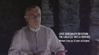 Michael Cretu on 25 years of Enigma | Love Sensuality Devotion: The Greatest Hits & Remixes