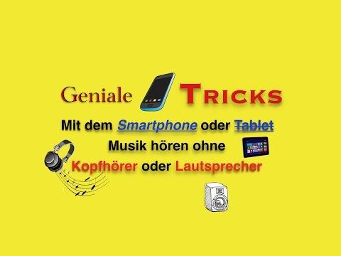 Geniale Tricks - Mit dem Smartphone oder Tablet Musik hören ohne Kopfhörer oder Lautsprecher