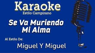 Se Va Muriendo Mi Alma - Karaoke - Miguel Y Miguel