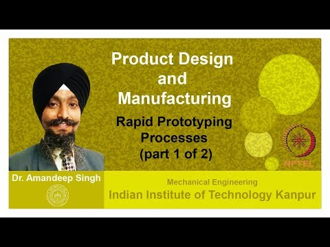 Lecture 26. Rapid Prototyping Processes (Part 1 of 2), Dr. Amandeep Singh