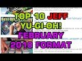 Top 10 BEST Jeff Yu-Gi-Oh! February 2018 Format!