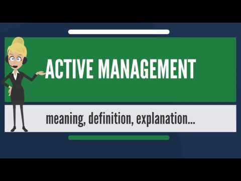 What is ACTIVE MANAGEMENT? What does ACTIVE MANAGEMENT mean? ACTIVE MANAGEMENT meaning