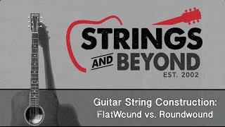 Guitar String Construction: Flatwound vs. Roundwound