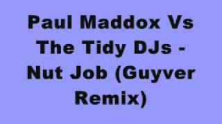 Paul Maddox Vs The Tidy DJs - Nut Job (Guyver Remix)