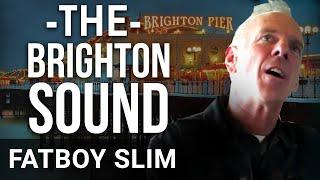 BRIGHTON INFLUENCED MY MUSIC - Fatboy Slim