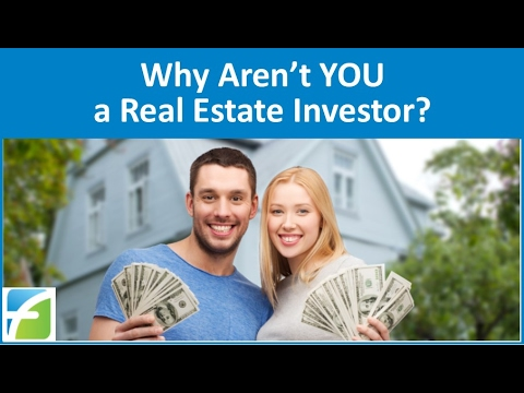 Why Aren't You a Real Estate Investor?