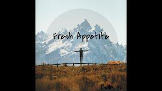 """Fresh Appetite"" : Psalm 42"