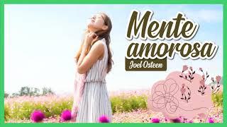 Cómo Tener una Mente Amorosa - Por Joel Osteen