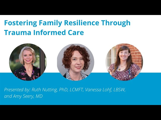 Fostering Family Resilience Through Trauma Informed Care