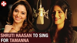 Shruti Haasan to Sing for Tamanna | Latest Tamil Cinema News