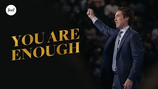 You Are Enough | Joel Osteen