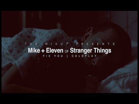 Mike + Eleven / Fix You ®