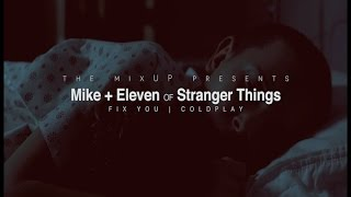 Mike + Eleven | Fix You ® | Stranger Things