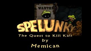 Blargh! Spelunky Custom Levels: Quest to Kill Kali