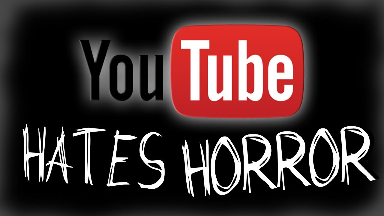 youtube hates horror keepyoutubecreepy youtube