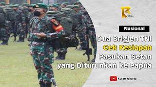Dua Brigjen TNI Cek Kesiapan Pasukan Setan yang Diturunkan ke Papua