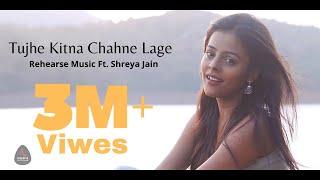 Tujhe Kitna Chahne Lage Female Cover | Shreya Jain | Pratham | Yash | Rehearse Music | Kabir Singh