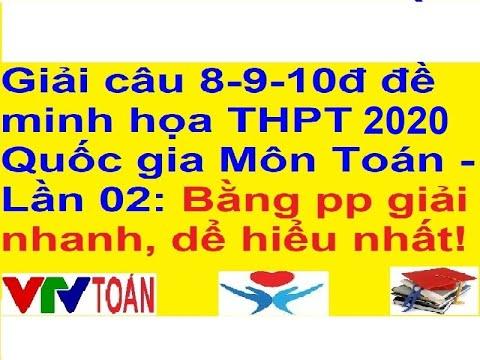 Giải chi tiết câu 8-9-10đ bằng pp giải nhanh, dể hiểu nhất đề minh họa THPT 2020 – Môn Toán .PHẦN 02