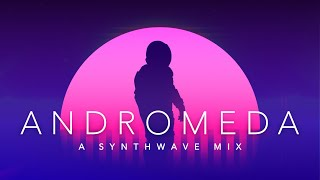 Andromeda - A Synthwave Mix