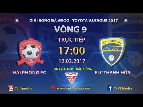 Trực Tiếp | HẢI PHÒNG vs FLC THANH HÓA | VÒNG 9 V LEAGUE 2017.