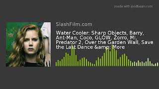 Water Cooler: Sharp Objects, Barry, Ant-Man, Coco, GLOW, Zorro, MI, Predator 2, Over the Garden Wall