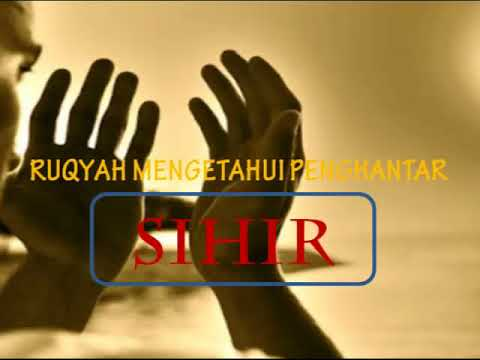 RUQYAH MENGETAHUI PENGHANTAR SIHIR / RUQYAH TO KNOW THE PERSON WHO SEND WITCHCRAFT