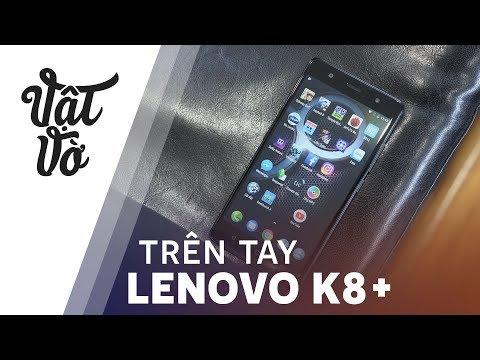 Lenovo K8+: Pin khỏe, Android thuần, camera kép, giá chỉ 5tr490k